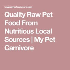 Quality Raw Pet Food From Nutritious Local Sources | My Pet Carnivore