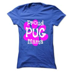 Are You A Proud Pug Mama?...T-Shirt or Hoodie click to see here>>    https://www.sunfrog.com/Are-You-A-Proud-Pug-Mama-RoyalBlue-Ladies.html?3618