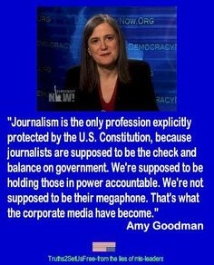 Amy Goodman on the corporate media.