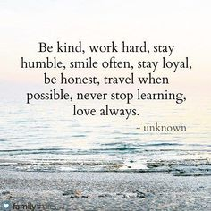 Beautiful words to live by. Let them be your motto.  h/t familyshare