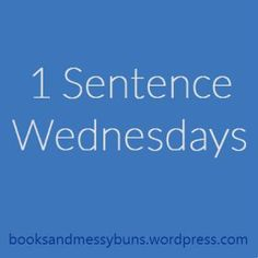 One Sentence Wednesdays | My First
