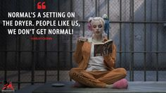 Harley Quinn: Normal's a setting on the dryer. People like us, we don't get normal!  More on: http://www.magicalquote.com/movie/suicide-squad/ #HarleyQuinn #SuicideSquad #moviequotes
