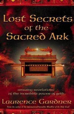 Lost Secrets of the Sacred Ark : Amazing Revelations of the Incredible Power of Gold.