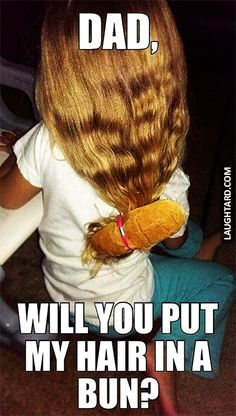 Dad will you put my hair in a bun #lol #laughtard #lmao #funnypics…