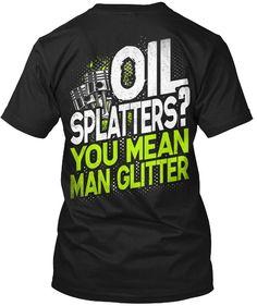 Vitome Mechanic Mechanic T-Shirt Oil Splatters? You Mean Man Glitter Mechanic T-Shirt For Mens Truck Mechanic, Mechanic Humor, Welder Humor, Mechanic Garage, Cool Tees, Cool Shirts, Funny Shirts, Tee Shirts, Car Jokes