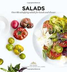 Salads: Over 60 Satisfying Salads For Lunch and Dinner by Sue Quinn