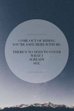 Out of Hiding - Steffany Gretzinger This is lovely. Bible Verses Quotes, Jesus Quotes, Faith Quotes, Words Quotes, Wise Words, Sunday Song, How He Loves Us, Spiritual Wisdom, Christian Quotes