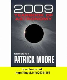 Yearbook of Astronomy 2009 (9780230714410) Patrick Moore , ISBN-10: 0230714412  , ISBN-13: 978-0230714410 ,  , tutorials , pdf , ebook , torrent , downloads , rapidshare , filesonic , hotfile , megaupload , fileserve