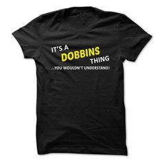 Its a DOBBINS thing... you wouldnt understand! - #teacher gift #gift sorprise. MORE ITEMS => https://www.sunfrog.com/Names/Its-a-DOBBINS-thing-you-wouldnt-understand-gqmym.html?68278
