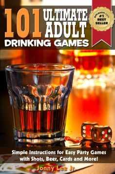 101 Ultimate Adult Drinking Games : Simple Instructions for Easy Party Games with Shots, Beer, Cards and More - Just Add Alcohol! by Jonny Lee Jr., http://www.amazon.com/gp/product/B007BIFFUE/ref=cm_sw_r_pi_alp_rDyTpb0Q7PX96
