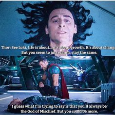 I know this scene is tough and sad to watch, but Thor WAS trying to make a point by doing what he did. I hate that fans have taken this scene as a means to hate Thor's guts and call him a hypocrite. He really WAS trying to help and show Loki that people can change and be more, even Loki. Loki is hardheaded, and this was the only way Thor could get through to him. (I do think he overdid it by leaving Loki there, however. The lesson could have been learned without leaving him in this…