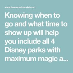 Knowing when to go and what time to show up will help you include all 4 Disney parks with maximum magic and minimum fuss.