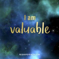 I am valuable. I am worthy