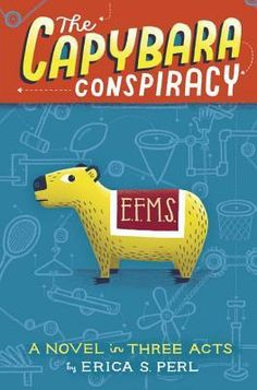 de73b772b6fc7 The Capybara Conspiracy  A Novel in Three Acts by Erica S. Perl — Reviews