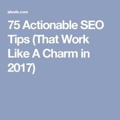 75 Actionable SEO Tips (That Work Like A Charm in 2017)