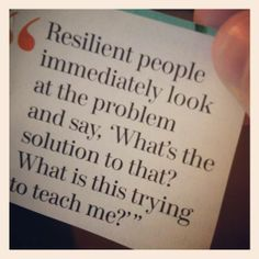 """Resilient people immediately look at the problem and say """"What's the solution to that? What is this trying to teach me?"""""""