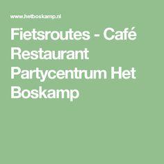 Fietsroutes - Café Restaurant Partycentrum Het Boskamp