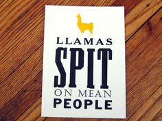 Cute poster, but llamas get a bad rap. They only ever spit when they are REALLY annoyed with a human, or just trying to communicate with another llama. Llama Face, Quote Posters, Sign Quotes, Llama Alpaca, No Drama, Mean People, Love Ya, Personalized Mugs, Llamas