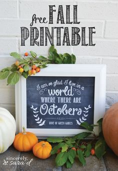 "FREE FALL PRINTABLE!! ""I'm so glad I live in a world where there are Octobers"" -Anne of Green Gables {via: Unexpected Elegance} #fall #free #printables"