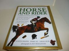 THE ULTIMATE BOOK OF THE HORSE AND RIDER A COMPLETE ENCYCLOPEDIA OF THE HORSE BREED-A PRACTICAL TRAINING COURSE ON HOW TO RIDE,WITH STEP BY STEP COLOR PHOTOGRAPHS-AN ILLUSTRATED CATALOG OF RIDING EQUIPMENT- THE ONLY BOOK YOU WILL EVER NEED! SEE MORE AT adde2b E BAY