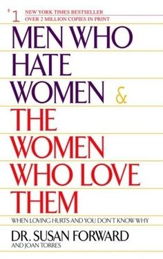 Men Who Hate Women and the Women Who Love Them: When Loving Hurts And You Dont Know Why
