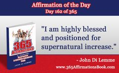 """I am highly blessed and positioned for supernatural increase."" - John Di Lemme"