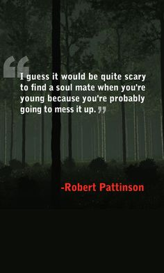 """... it would be quite scary to find a soul mate when you're young ... "" -- Robert Pattinson"
