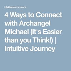 4 Ways to Connect with Archangel Michael (It's Easier than you Think!) | Intuitive Journey