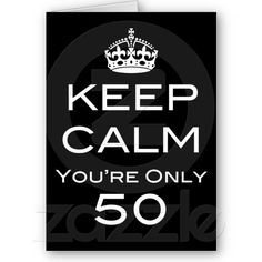 Keep Calm You're Only 50 Birthday Card - ©ThatBlueBird. All Rights Reserved.