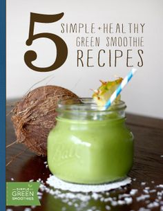 5 Simple + Healthy Green Smoothie Recipes