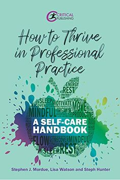 How to Thrive in Professional Practice: A Self-care Handbook by Stephen J Mordue Mental Capacity Act, Sunderland University, Lisa Watson, Adopting A Child, Kindle App, Feeling Overwhelmed, Health And Wellbeing, Social Work, Self Care