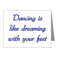 Dancing is like dreaming with your feet.