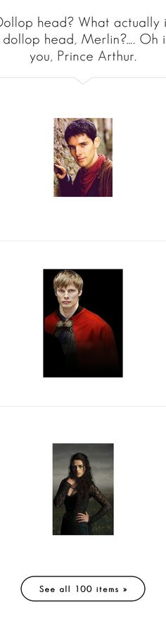 """""""Dollop head? What actually is a dollop head, Merlin?…. Oh its you, Prince Arthur."""" by hufflepuff9832 ❤ liked on Polyvore featuring merlin, people, men, fandom, pictures, medieval, weapons, accessories, fillers and hunger games"""