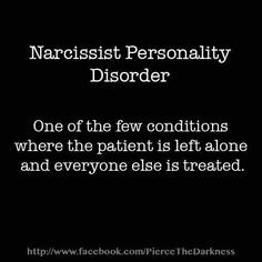 Narcissist Personality Disorder - where the patient is left alone and others are treated.