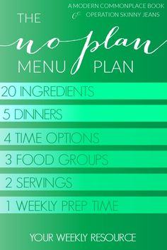 "The ""No Plan"" Menu Plan Get 5 dinners each week! Just Download and Go! Each week includes only 20 ingredients, 3 food groups, and 1 prep time - for 2 servings! www.moderncommonplacebook.com"