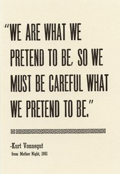 we are what we pretend to be