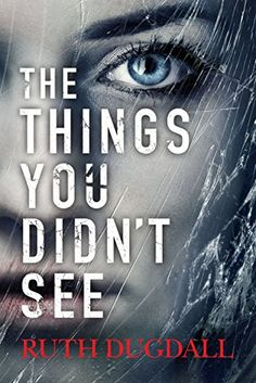 The Things You Didn't See: An emotional psychological suspense novel where nothing is as it seems by [Dugdall, Ruth] I Love Books, Good Books, Books To Read, My Books, Book Nerd, Book Club Books, Book Lists, Thriller Books, Mystery Books