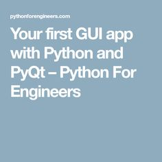 Your first GUI app with Python and PyQt – Python For Engineers Python Programming Books, Learn Programming, Computer Programming, Computer Coding, Computer Technology, Computer Science, Medical Technology, Energy Technology, Technology Gadgets