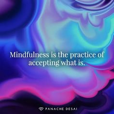 Mindfulness brings you into the present moment and creates spaciousness that brings you freedom.
