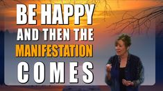 Abraham Hicks - Be Happy and then The Manifestation Comes
