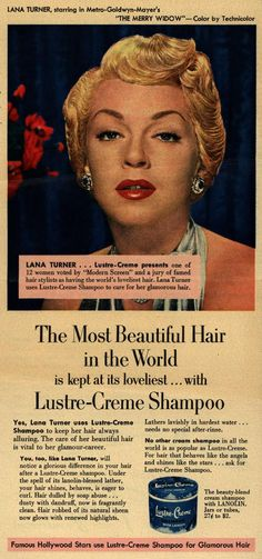 The Most Beautiful Hair in the World is kept at its loveliest... with Lustre Creme Shampoo Lana Turner 1952
