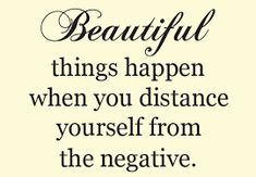 Beautiful things happen when you distance yourself from the negative. Wise Words @ The Prudent Pantry Goal Quotes, Quotes To Live By, Best Quotes, Life Quotes, The Words, Motivational Quotes For Students, Motivational Videos, Letting Go Quotes, Positive Words