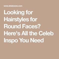 Looking for Hairstyles for Round Faces? Here's All the Celeb Inspo You Need