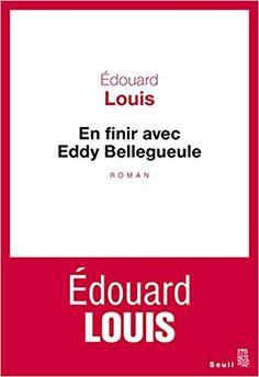 En finir avec Eddy Bellegueule : roman / Édouard Louis - Paris : Éditions du Seuil, [2014]