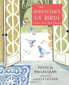 The Iridescence of Birds: A Book About Henri Matisse: Amazon.it: Patricia MacLachlan, Hadley Hooper: Libri in altre lingue