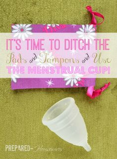 It's Time to Ditch the Pads & Tampons & Use The Menstrual Cup Instead! It's pretty amazing! Prepared-Housewives.com #divacup #period #sanita...