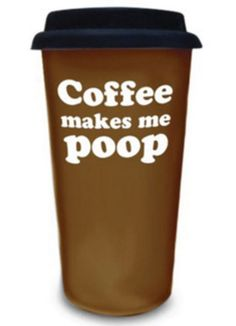 Coffee Makes Me Poop Travel Mug (2013) - New - Novelty & Fun Stuff .  Funny for a White Elephant party gift. : )
