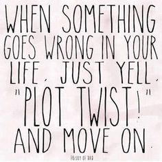 "Job & Work Motivation quote When something goes wrong in your life, just yell ""Plot twist!"" and move on. The quote Description When something goes wrong The Words, Life Quotes Love, Great Quotes, Life Humor Quotes, Happy Funny Quotes, Work Quotes, Quote Life, Funny Quotes About Life, Awesome Quotes"