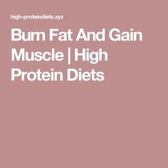 Burn Fat And Gain Muscle | High Protein Diets