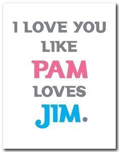 I Love You Like Pam Loves Jim